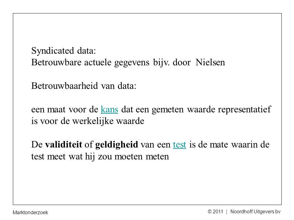 Marktonderzoek © 2011 | Noordhoff Uitgevers bv Syndicated data: Betrouwbare actuele gegevens bijv.