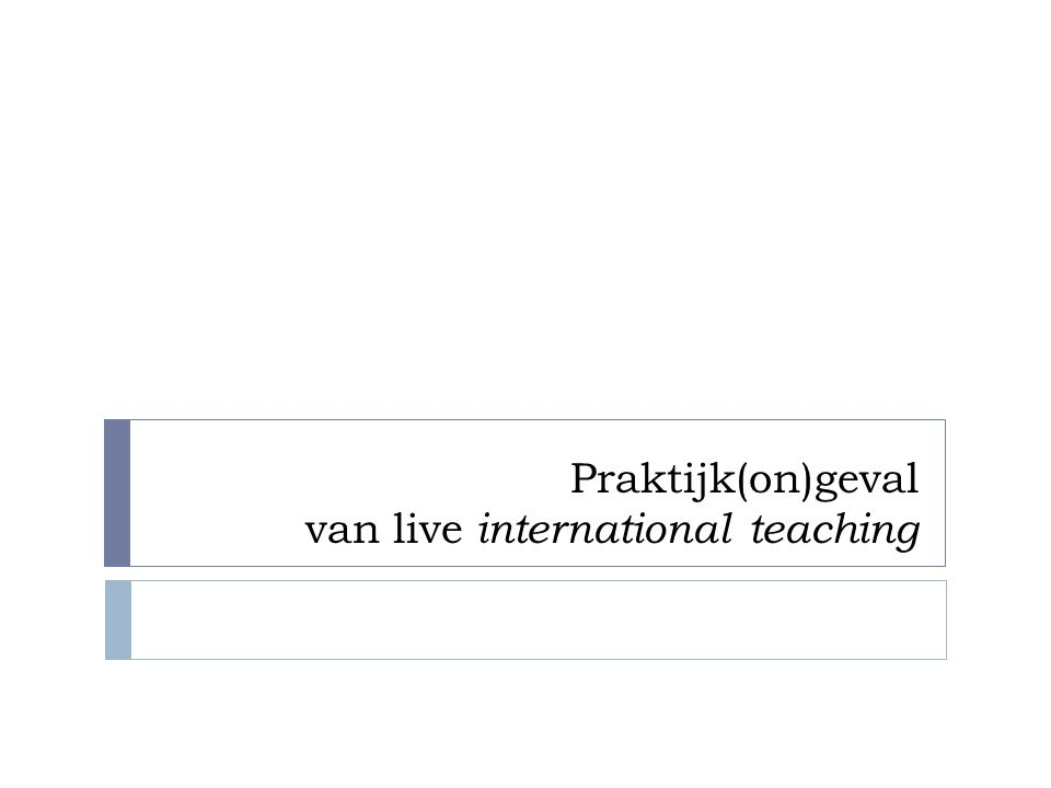 Praktijk(on)geval van live international teaching