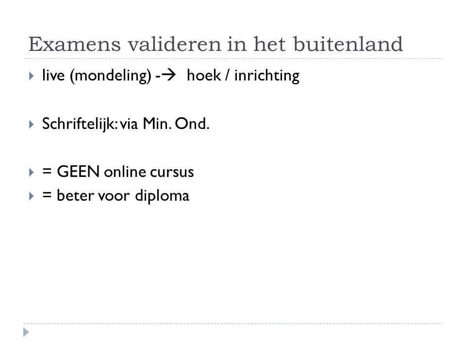 Examens valideren in het buitenland  live (mondeling) -  hoek / inrichting  Schriftelijk: via Min. Ond.  = GEEN online cursus  = beter voor diplo