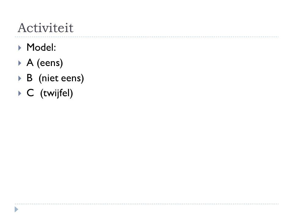 Activiteit  Model:  A (eens)  B (niet eens)  C (twijfel)