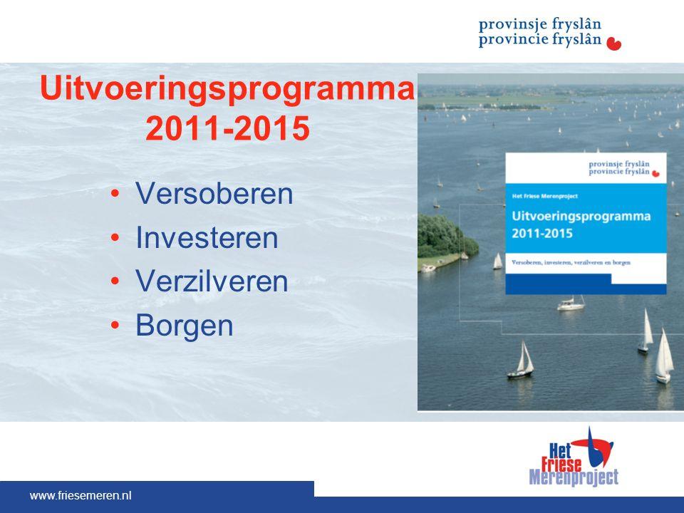 www.friesemeren.nl Uitvoeringsprogramma 2011-2015 Versoberen Investeren Verzilveren Borgen
