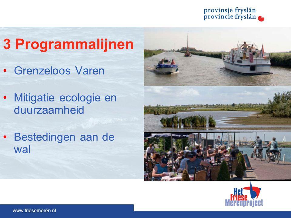 www.friesemeren.nl 3 Programmalijnen Grenzeloos Varen Mitigatie ecologie en duurzaamheid Bestedingen aan de wal