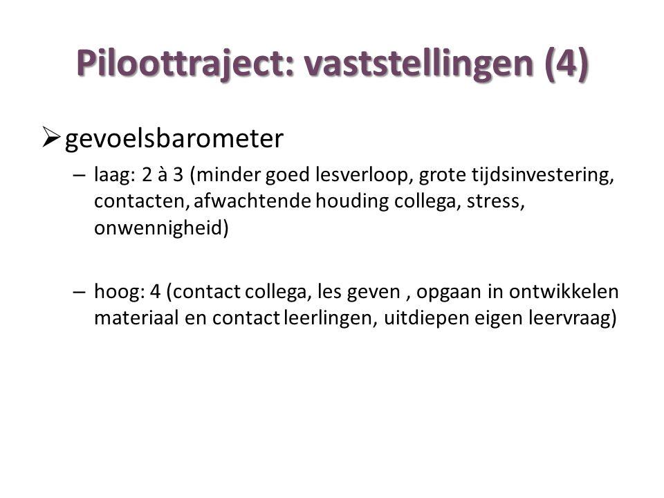 Piloottraject: vaststellingen (4)  gevoelsbarometer – laag: 2 à 3 (minder goed lesverloop, grote tijdsinvestering, contacten, afwachtende houding col