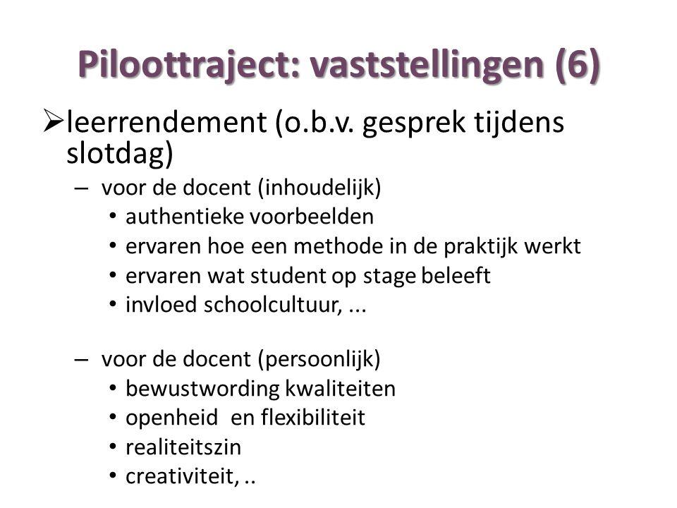 Piloottraject: vaststellingen (6)  leerrendement (o.b.v. gesprek tijdens slotdag) – voor de docent (inhoudelijk) authentieke voorbeelden ervaren hoe