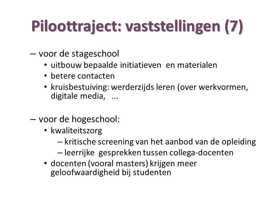 Piloottraject: vaststellingen (7) – voor de stageschool uitbouw bepaalde initiatieven en materialen betere contacten kruisbestuiving: werderzijds leren (over werkvormen, digitale media,...