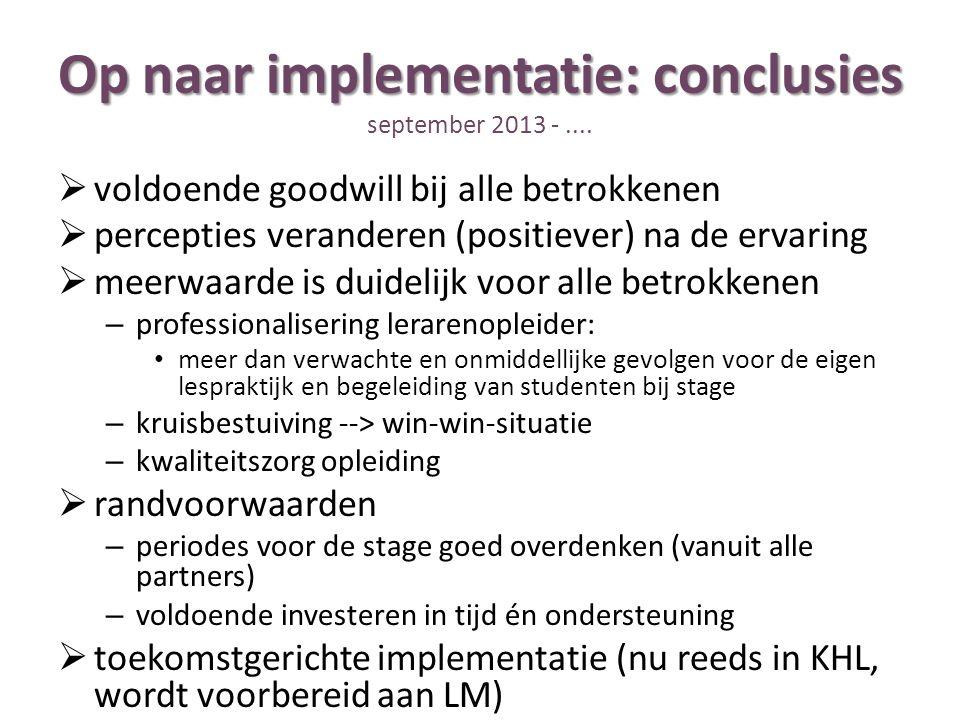 Op naar implementatie: conclusies Op naar implementatie: conclusies september 2013 -....  voldoende goodwill bij alle betrokkenen  percepties verand