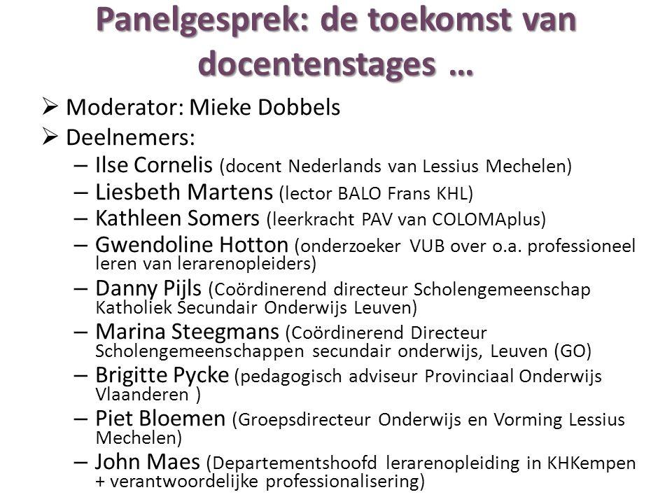 Panelgesprek: de toekomst van docentenstages …  Moderator: Mieke Dobbels  Deelnemers: – Ilse Cornelis (docent Nederlands van Lessius Mechelen) – Lie