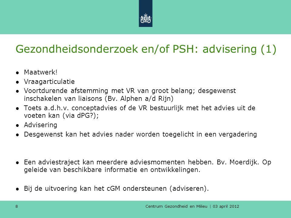 Centrum Gezondheid en Milieu | 03 april 2012 8 Gezondheidsonderzoek en/of PSH: advisering (1) ●Maatwerk.