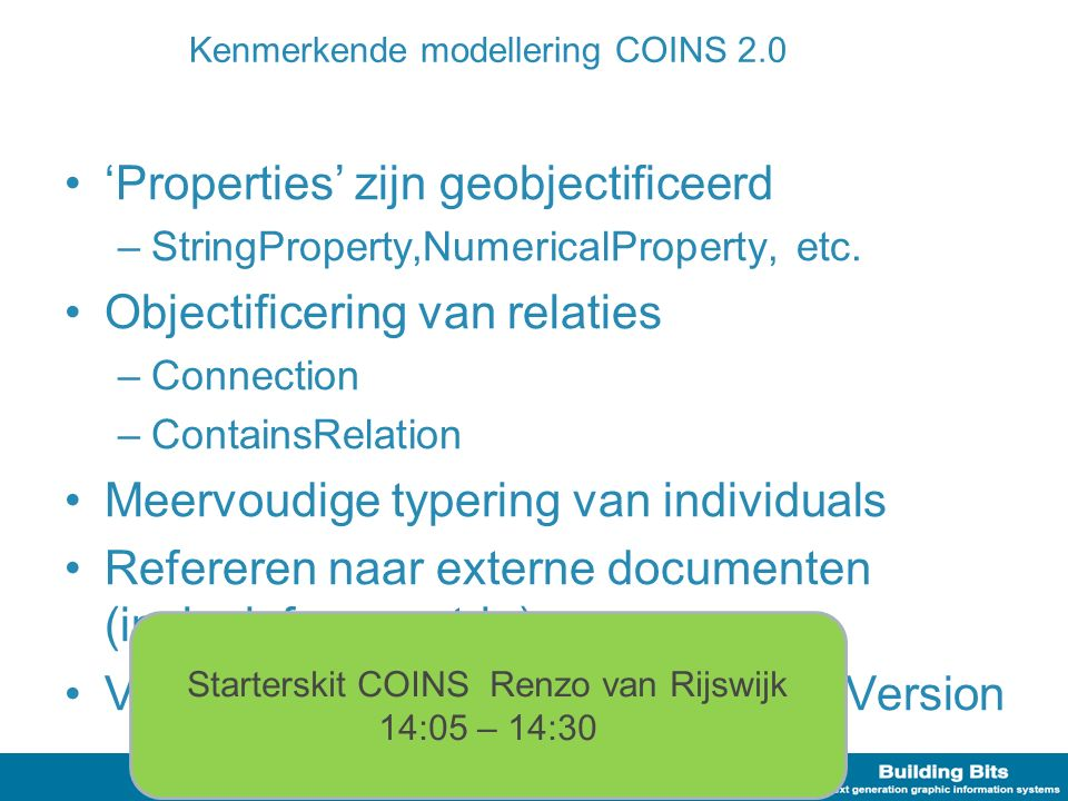 Kenmerkende modellering COINS 2.0 'Properties' zijn geobjectificeerd –StringProperty,NumericalProperty, etc.