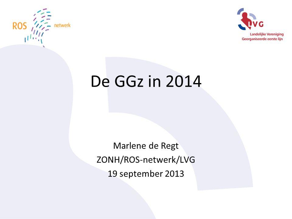 De GGz in 2014 Marlene de Regt ZONH/ROS-netwerk/LVG 19 september 2013