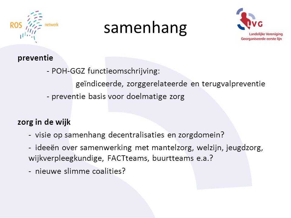 samenhang preventie - POH-GGZ functieomschrijving: geïndiceerde, zorggerelateerde en terugvalpreventie - preventie basis voor doelmatige zorg zorg in de wijk - visie op samenhang decentralisaties en zorgdomein.