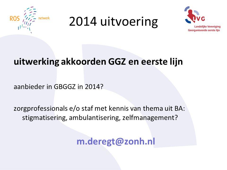 2014 uitvoering uitwerking akkoorden GGZ en eerste lijn aanbieder in GBGGZ in 2014.