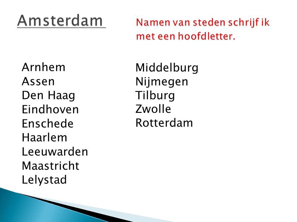 Arnhem Assen Den Haag Eindhoven Enschede Haarlem Leeuwarden Maastricht Lelystad Middelburg Nijmegen Tilburg Zwolle Rotterdam