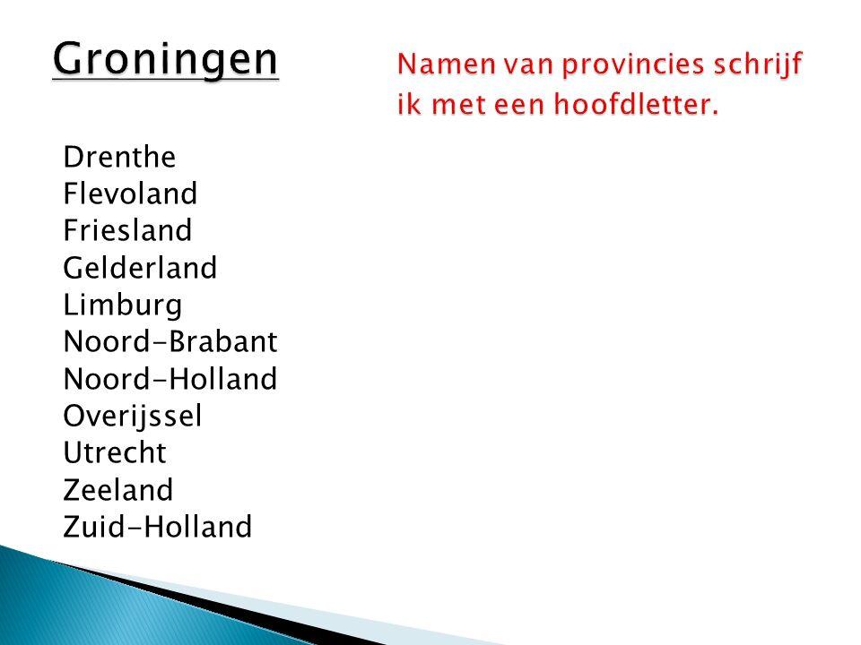Drenthe Flevoland Friesland Gelderland Limburg Noord-Brabant Noord-Holland Overijssel Utrecht Zeeland Zuid-Holland