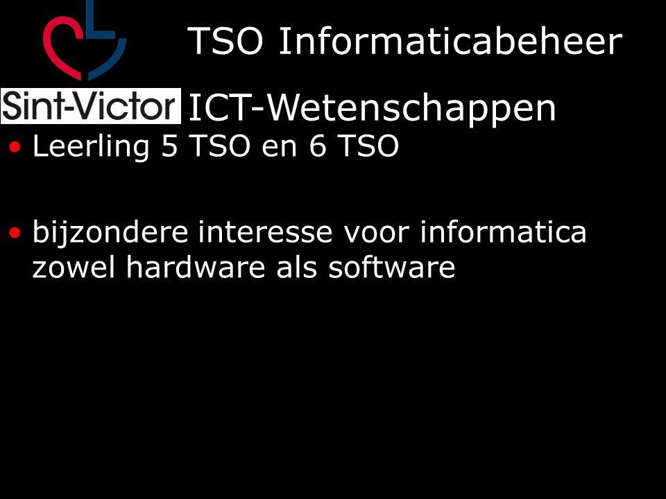 TSO Informaticabeheer ICT-Wetenschappen Leerling 5 TSO en 6 TSO bijzondere interesse voor informatica zowel hardware als software