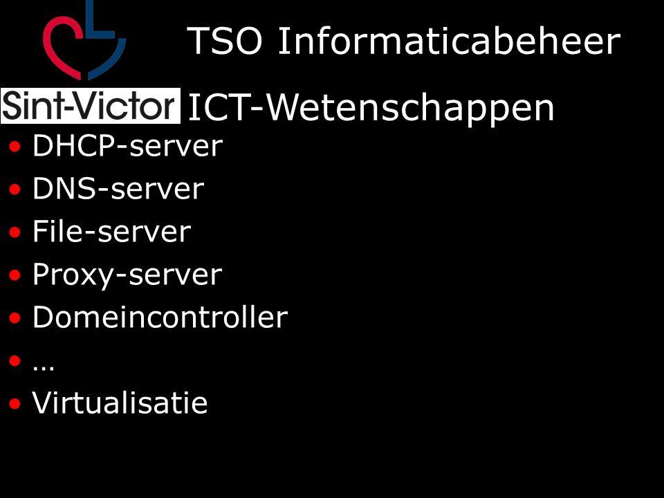 TSO Informaticabeheer ICT-Wetenschappen DHCP-server DNS-server File-server Proxy-server Domeincontroller … Virtualisatie