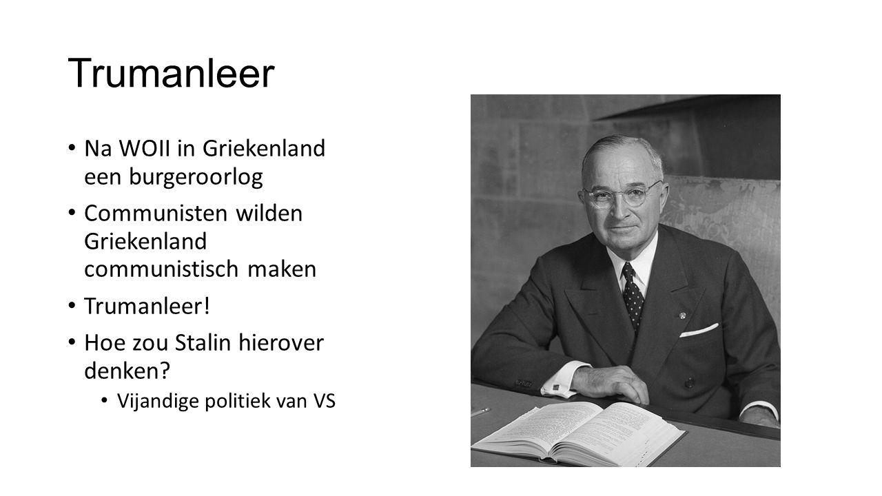 Trumanleer Na WOII in Griekenland een burgeroorlog Communisten wilden Griekenland communistisch maken Trumanleer.