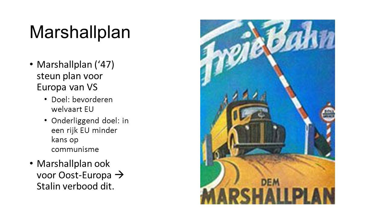 Marshallplan Marshallplan ('47) steun plan voor Europa van VS Doel: bevorderen welvaart EU Onderliggend doel: in een rijk EU minder kans op communisme Marshallplan ook voor Oost-Europa  Stalin verbood dit.