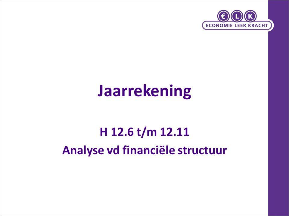 Jaarrekening H 12.6 t/m 12.11 Analyse vd financiële structuur