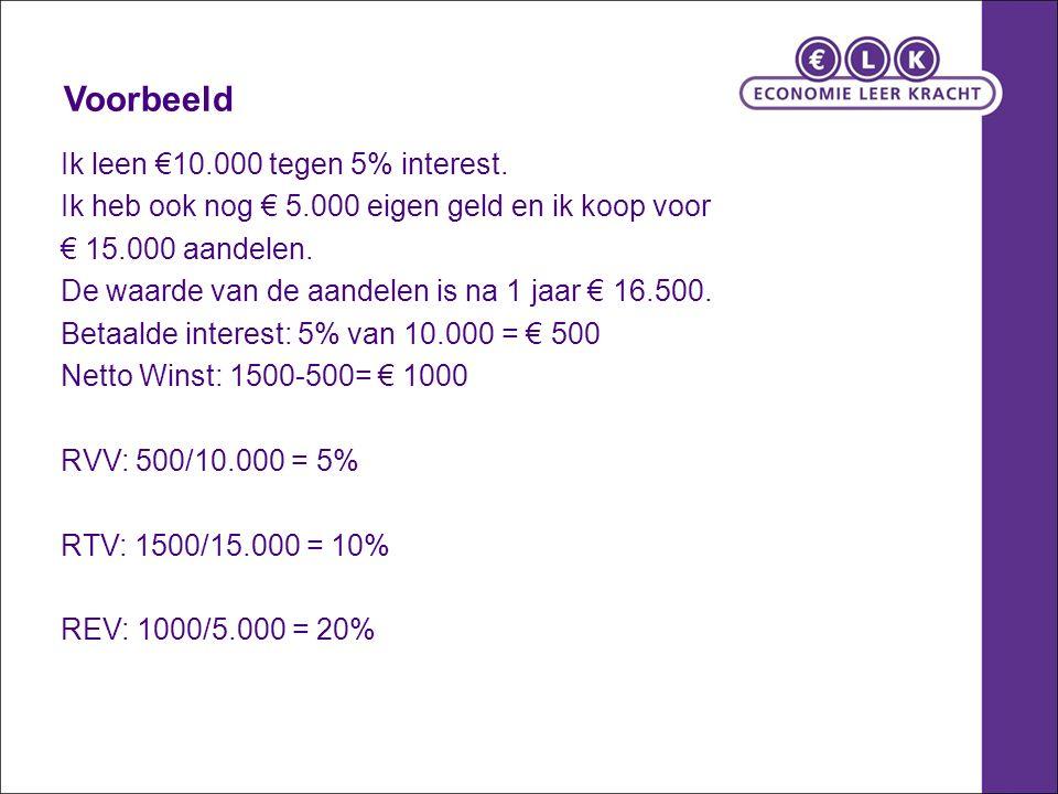 Hefboomformule: REV = {RTV + ((RTV-RVV) x GVV/GEV)} = {10% + ((10-5) x 10.000/5.000)} = RTV + (Rentemarge x hefboomfactor) = 10% + (5% x 2) REV: = 20% Positief hefboomeffect want RTV> RVV Zie ook: http://www.economiehulp.nl/kengetallen-rentabiliteit-eigen- vermogen-vreemd-vermogen-totaal-vermogen-hefboomeffect- hefboomfactorhttp://www.economiehulp.nl/kengetallen-rentabiliteit-eigen- vermogen-vreemd-vermogen-totaal-vermogen-hefboomeffect- hefboomfactor