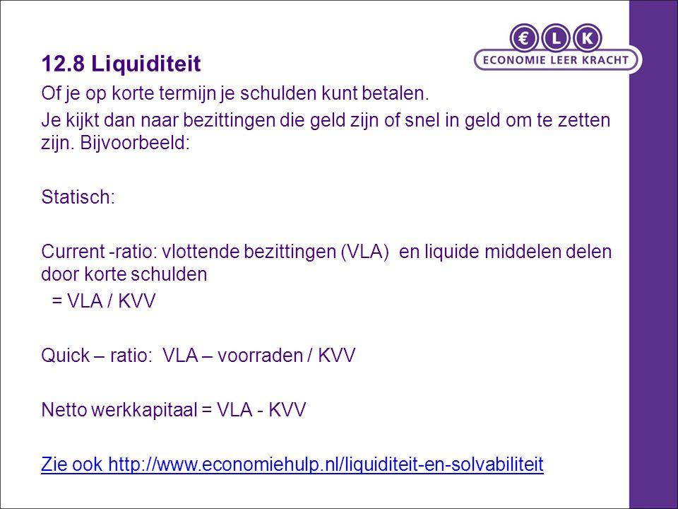 12.8 Liquiditeit Of je op korte termijn je schulden kunt betalen.