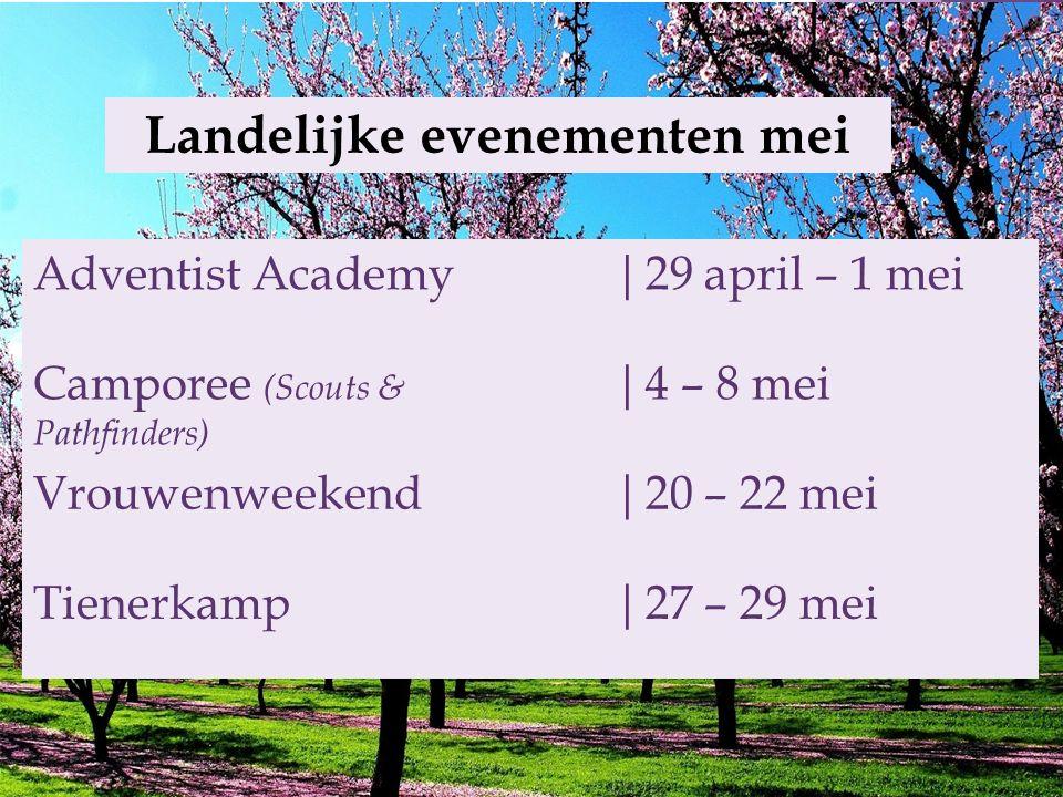 Landelijke evenementen mei Adventist Academy|29 april – 1 mei Camporee (Scouts & Pathfinders) |4 – 8 mei Vrouwenweekend|20 – 22 mei Tienerkamp|27 – 29 mei