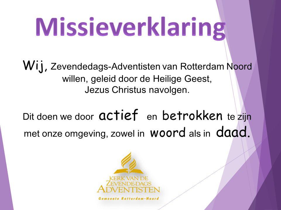 Wij, Zevendedags-Adventisten van Rotterdam Noord willen, geleid door de Heilige Geest, Jezus Christus navolgen.