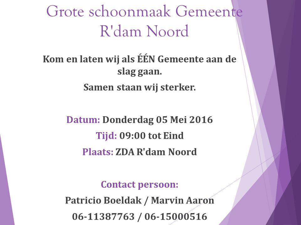 Grote schoonmaak Gemeente R dam Noord Kom en laten wij als ÉÉN Gemeente aan de slag gaan.