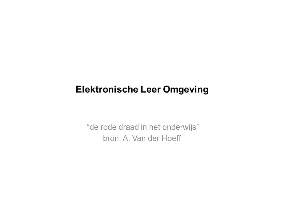 Elektronische Leer Omgeving de rode draad in het onderwijs bron: A. Van der Hoeff