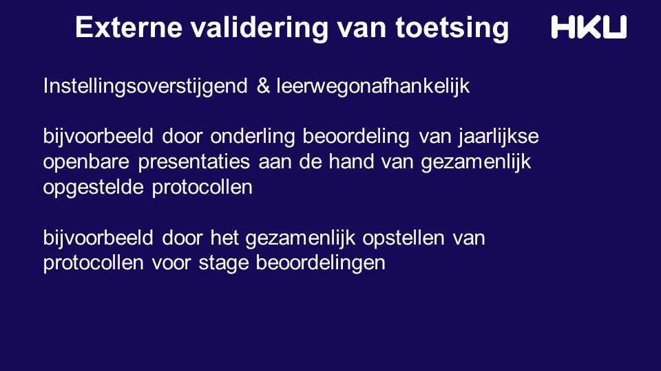 Externe validering van toetsing Instellingsoverstijgend & leerwegonafhankelijk bijvoorbeeld door onderling beoordeling van jaarlijkse openbare present