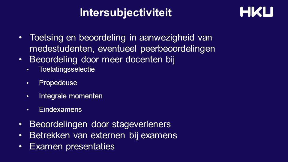Intersubjectiviteit Toetsing en beoordeling in aanwezigheid van medestudenten, eventueel peerbeoordelingen Beoordeling door meer docenten bij Toelatin
