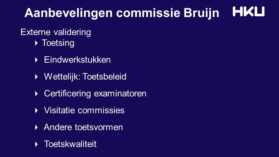 Aanbevelingen commissie Bruijn Externe validering Toetsing Eindwerkstukken Wettelijk: Toetsbeleid Certificering examinatoren Visitatie commissies Andere toetsvormen Toetskwaliteit