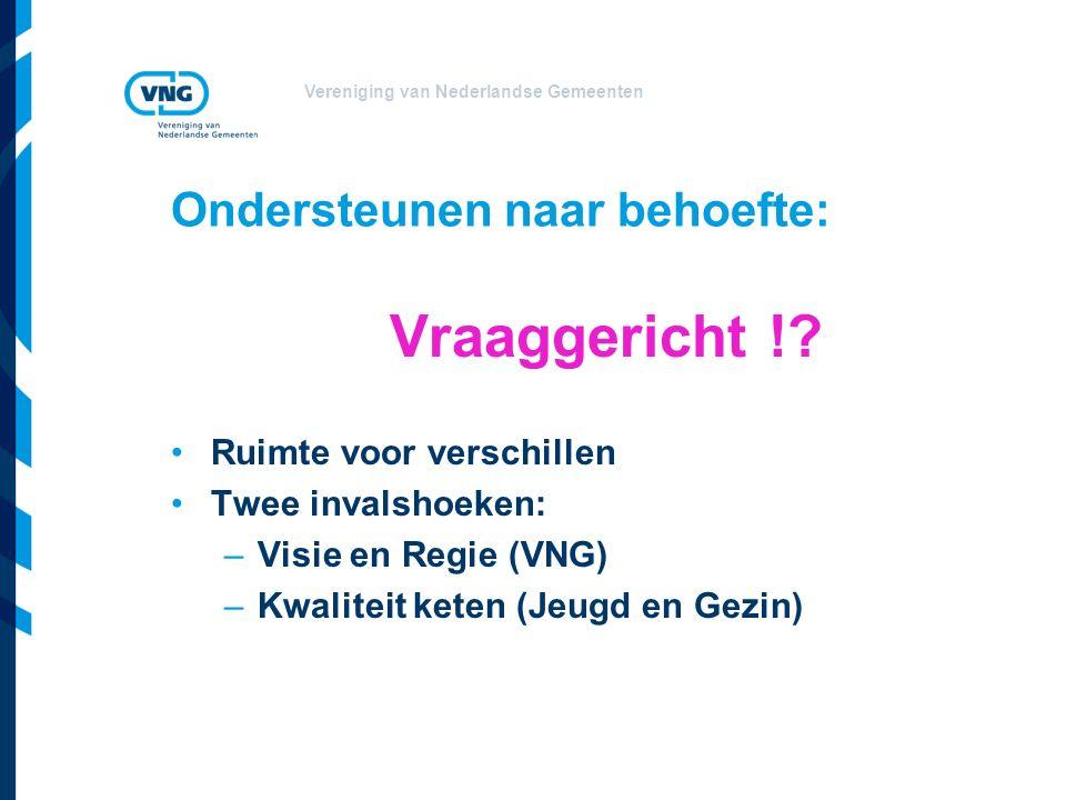 Vereniging van Nederlandse Gemeenten Ondersteunen naar behoefte: Vraaggericht !.