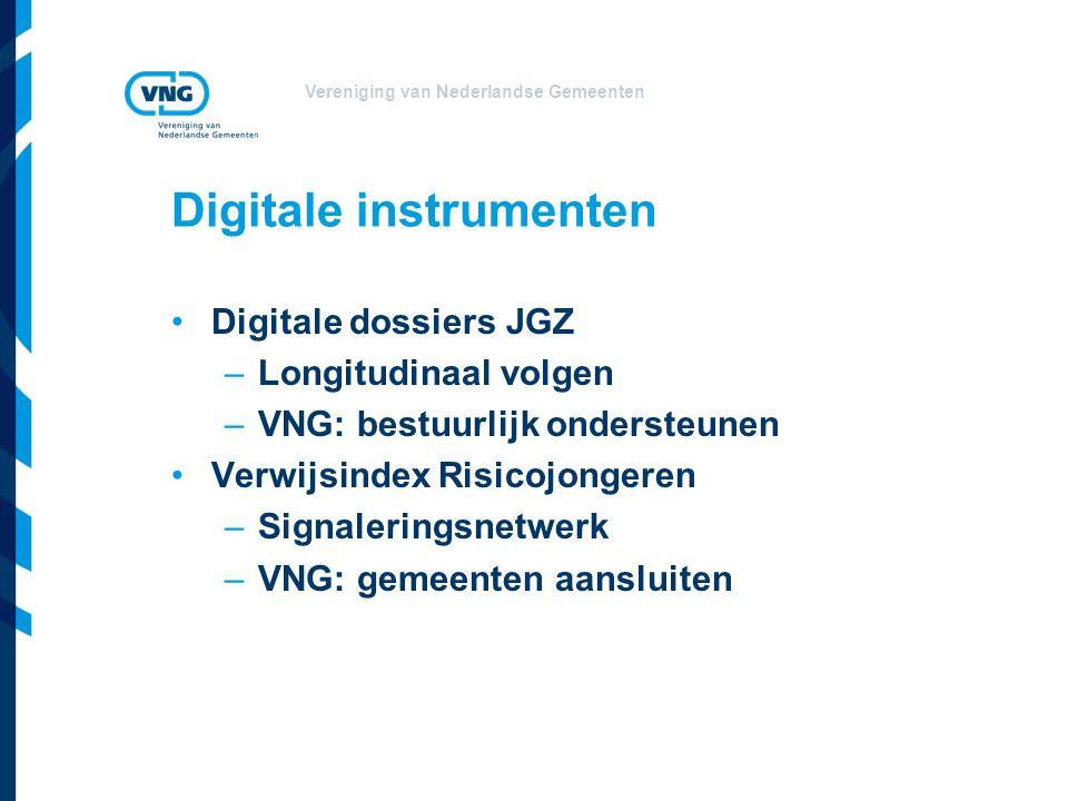 Vereniging van Nederlandse Gemeenten Digitale instrumenten Digitale dossiers JGZ –Longitudinaal volgen –VNG: bestuurlijk ondersteunen Verwijsindex Risicojongeren –Signaleringsnetwerk –VNG: gemeenten aansluiten
