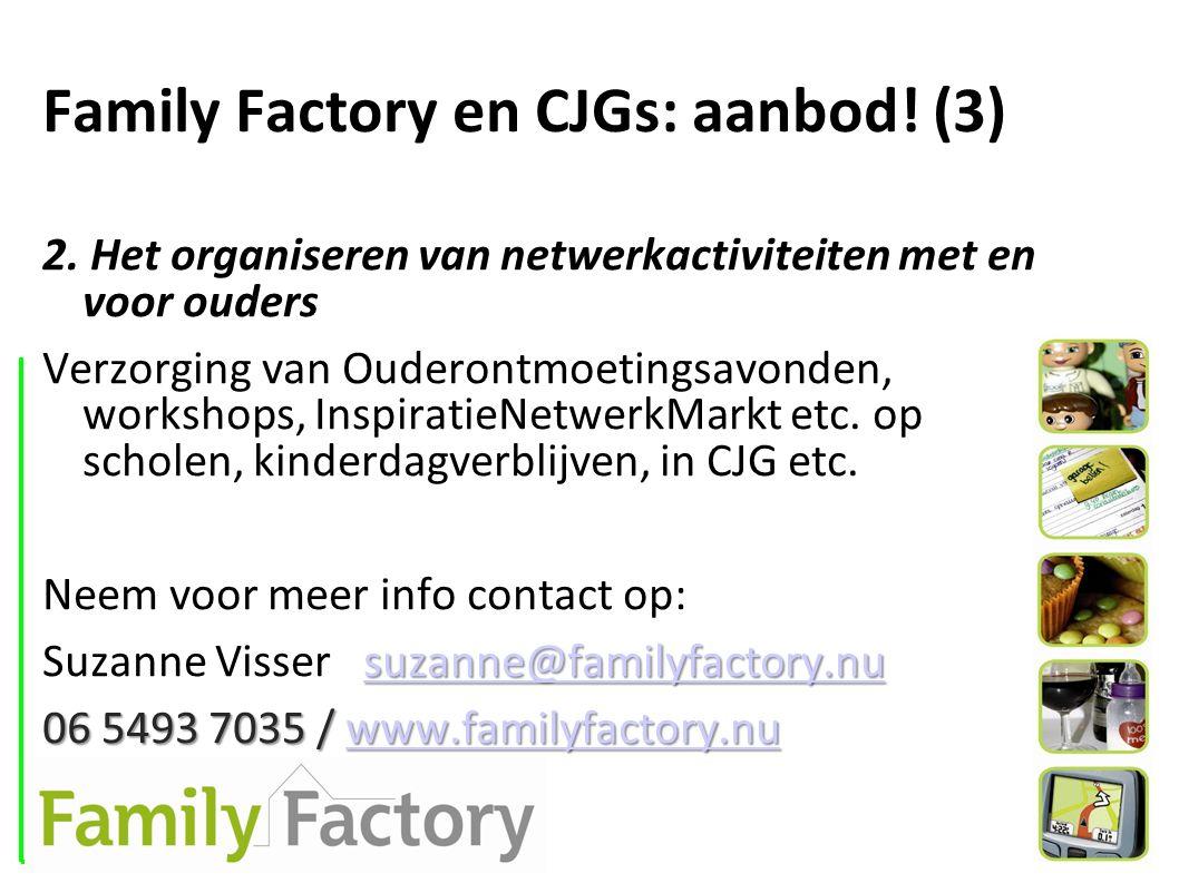 Family Factory en CJGs: aanbod! (3) 2. Het organiseren van netwerkactiviteiten met en voor ouders Verzorging van Ouderontmoetingsavonden, workshops, I