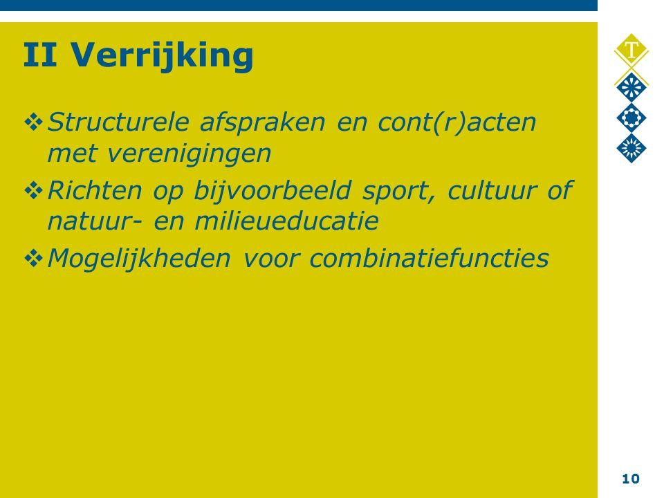 10 II Verrijking  Structurele afspraken en cont(r)acten met verenigingen  Richten op bijvoorbeeld sport, cultuur of natuur- en milieueducatie  Mogelijkheden voor combinatiefuncties