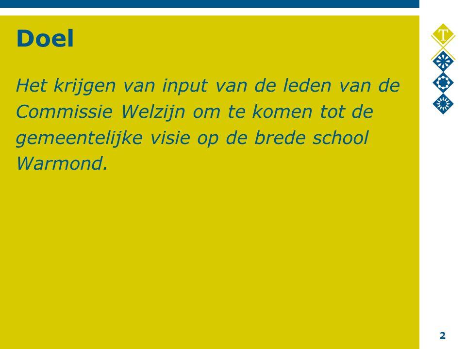 2 Doel Het krijgen van input van de leden van de Commissie Welzijn om te komen tot de gemeentelijke visie op de brede school Warmond.
