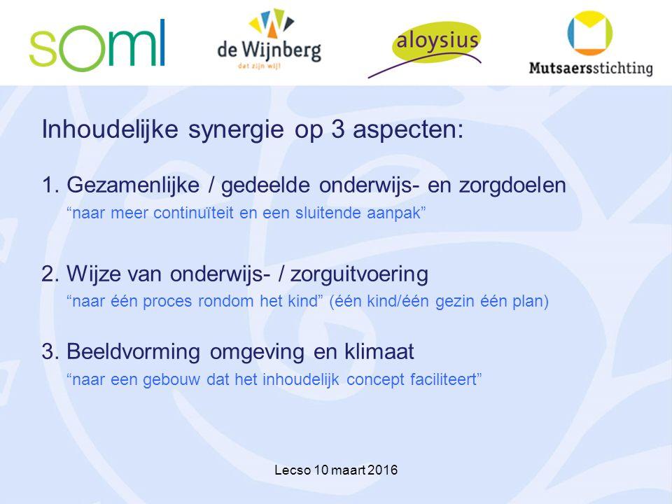 """Inhoudelijke synergie op 3 aspecten: 1.Gezamenlijke / gedeelde onderwijs- en zorgdoelen """"naar meer continuïteit en een sluitende aanpak"""" 2.Wijze van o"""