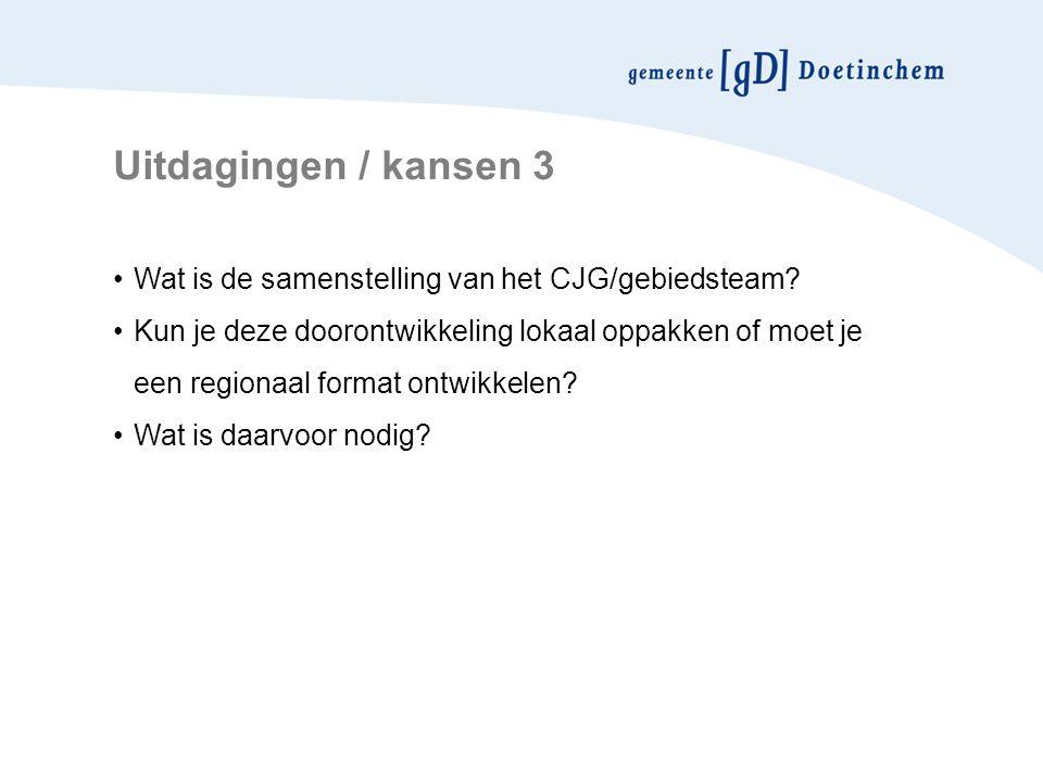 Uitdagingen / kansen 3 Wat is de samenstelling van het CJG/gebiedsteam.