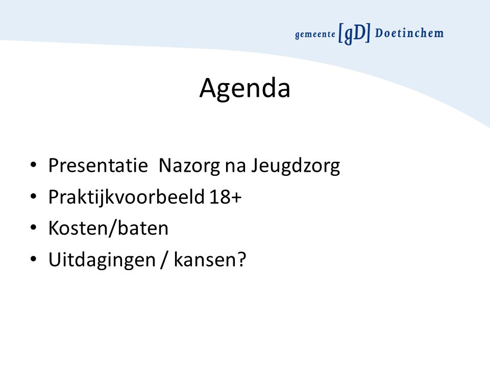 Agenda Presentatie Nazorg na Jeugdzorg Praktijkvoorbeeld 18+ Kosten/baten Uitdagingen / kansen