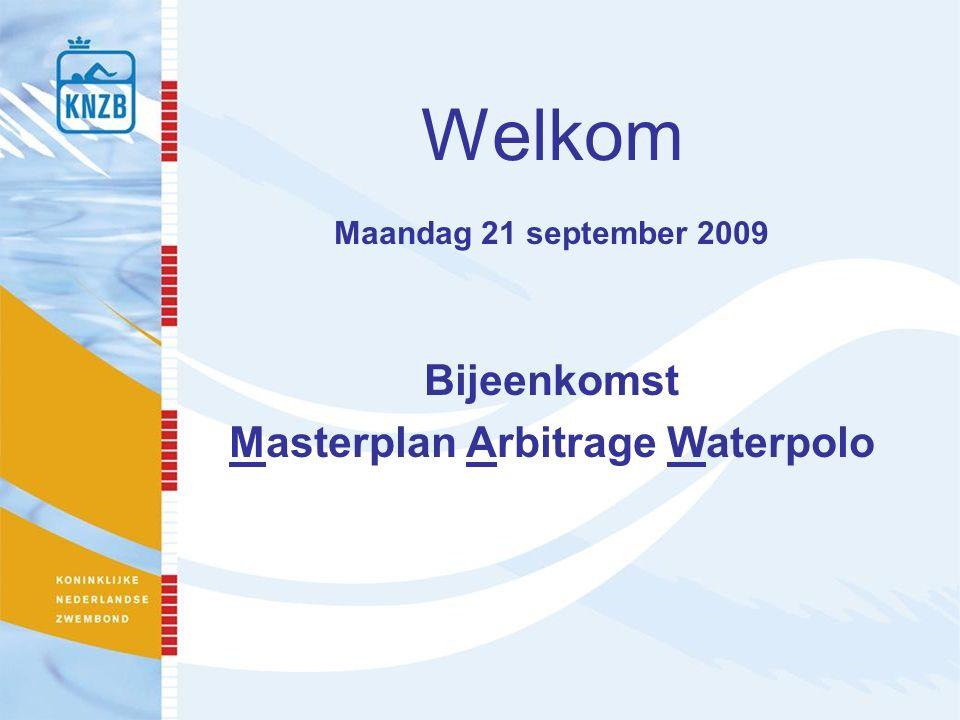 Welkom Maandag 21 september 2009 Bijeenkomst Masterplan Arbitrage Waterpolo