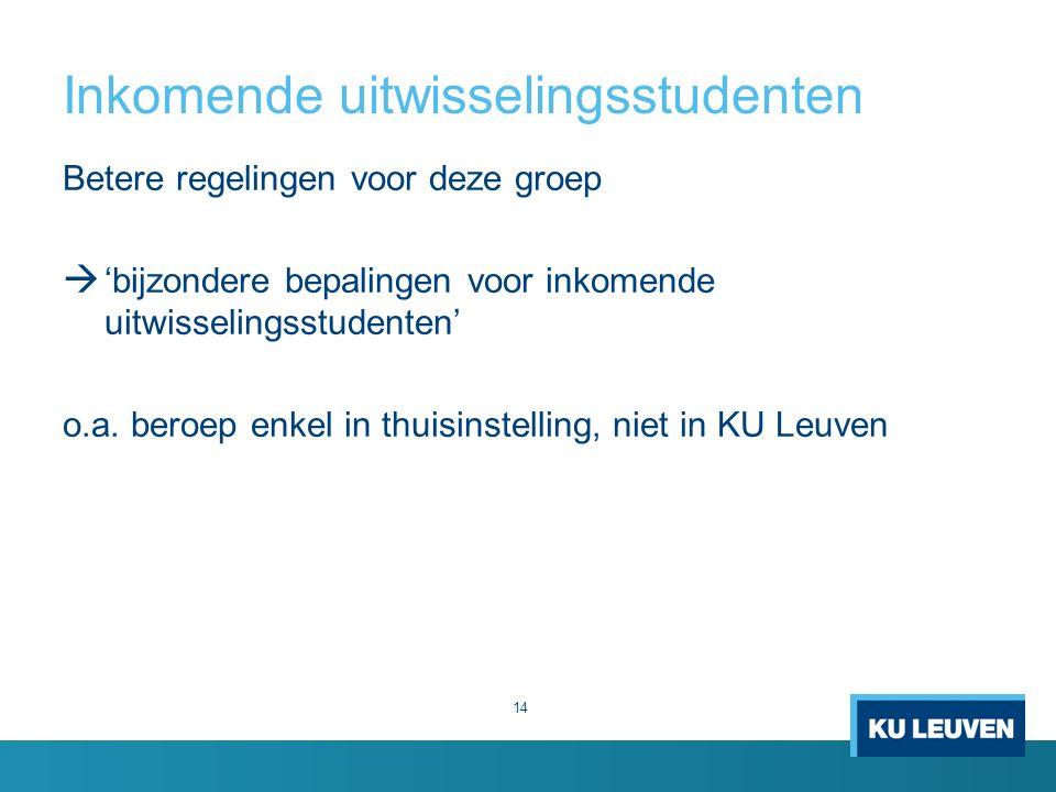 Inkomende uitwisselingsstudenten 14 Betere regelingen voor deze groep  'bijzondere bepalingen voor inkomende uitwisselingsstudenten' o.a.
