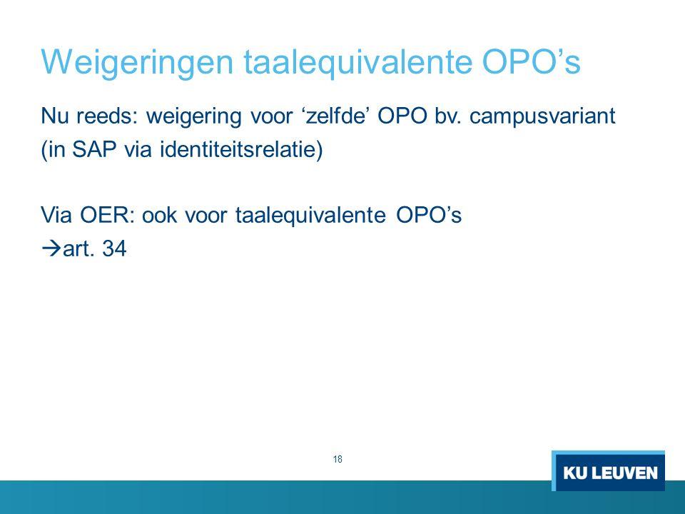 Weigeringen taalequivalente OPO's 18 Nu reeds: weigering voor 'zelfde' OPO bv.