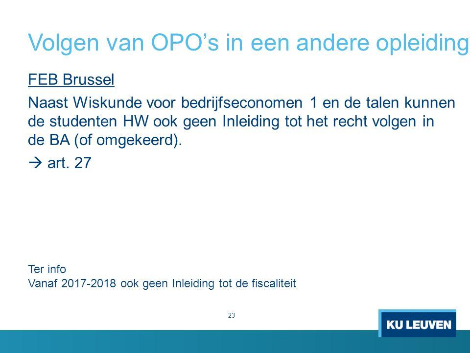 Volgen van OPO's in een andere opleiding 23 FEB Brussel Naast Wiskunde voor bedrijfseconomen 1 en de talen kunnen de studenten HW ook geen Inleiding tot het recht volgen in de BA (of omgekeerd).