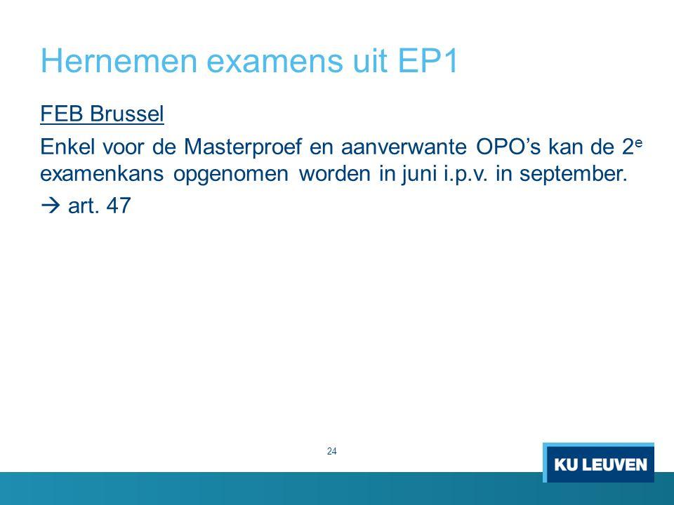 Hernemen examens uit EP1 24 FEB Brussel Enkel voor de Masterproef en aanverwante OPO's kan de 2 e examenkans opgenomen worden in juni i.p.v.