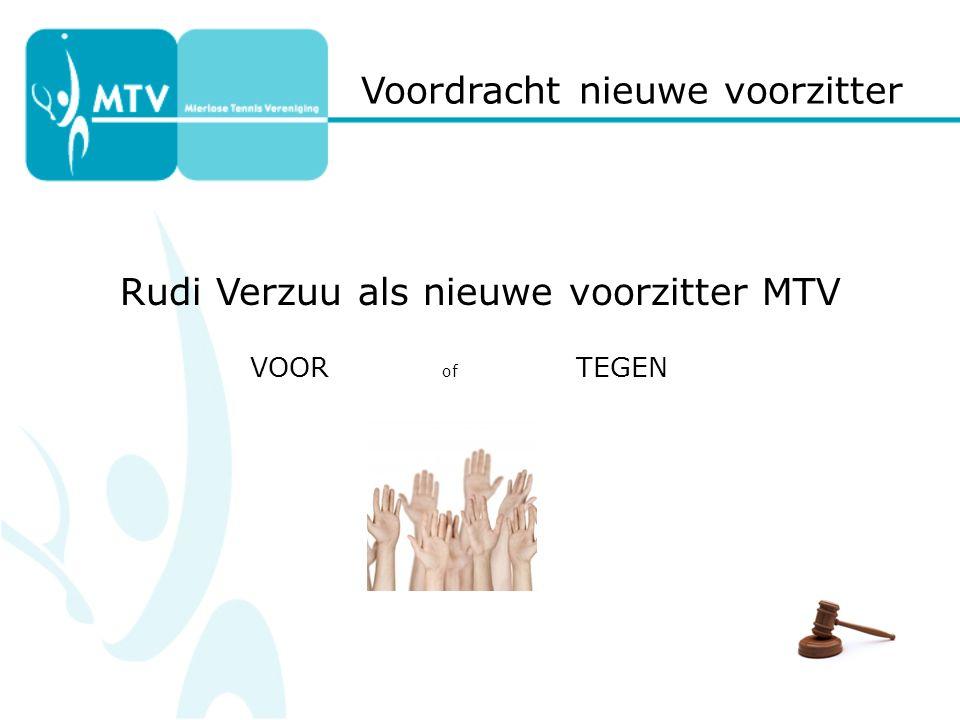 Voordracht nieuwe voorzitter Rudi Verzuu als nieuwe voorzitter MTV VOOR of TEGEN