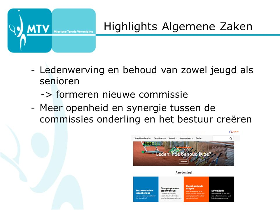 Highlights Algemene Zaken -Ledenwerving en behoud van zowel jeugd als senioren -> formeren nieuwe commissie -Meer openheid en synergie tussen de commissies onderling en het bestuur creëren