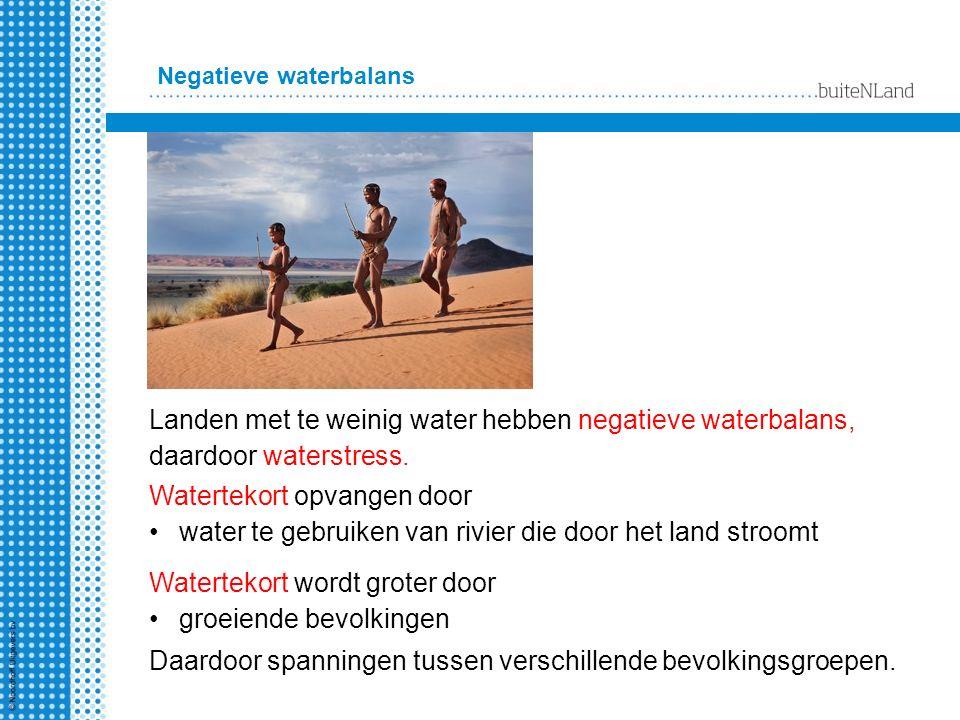 Negatieve waterbalans Landen met te weinig water hebben negatieve waterbalans, daardoor waterstress. Watertekort opvangen door water te gebruiken van