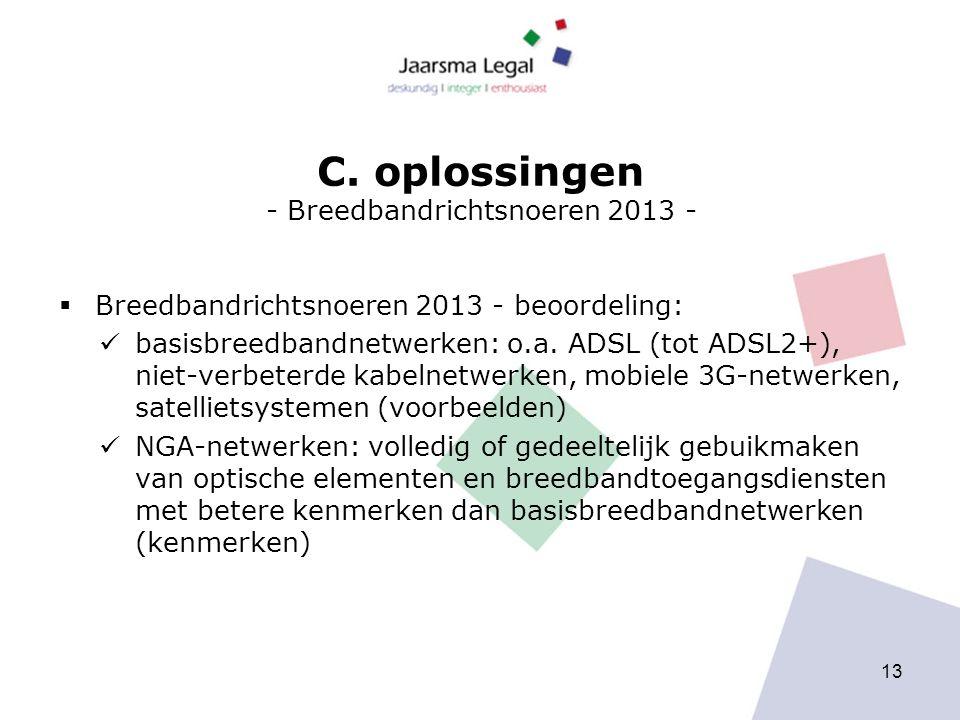 C. oplossingen - Breedbandrichtsnoeren 2013 -  Breedbandrichtsnoeren 2013 - beoordeling: basisbreedbandnetwerken: o.a. ADSL (tot ADSL2+), niet-verbet