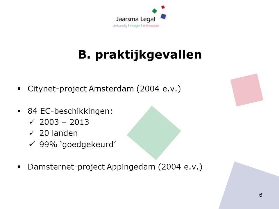 B. praktijkgevallen  Citynet-project Amsterdam (2004 e.v.)  84 EC-beschikkingen: 2003 – 2013 20 landen 99% 'goedgekeurd'  Damsternet-project Apping